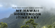 My Hawaii Honeymoon Itinerary with Ratings and Highlights