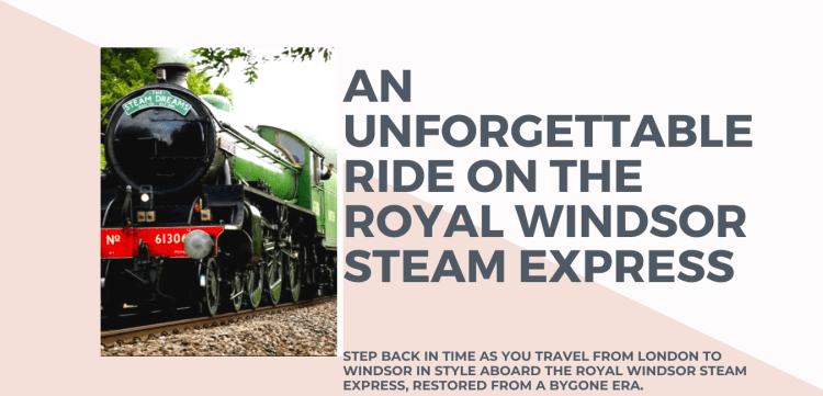 An Unforgettable ride on the Royal Windsor Steam Express