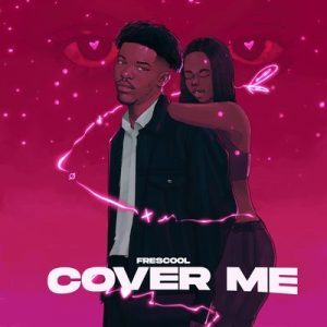 Frescool – Cover Me Mp3