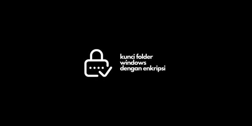 Kunci Folder Windows Dengan Enkripsi