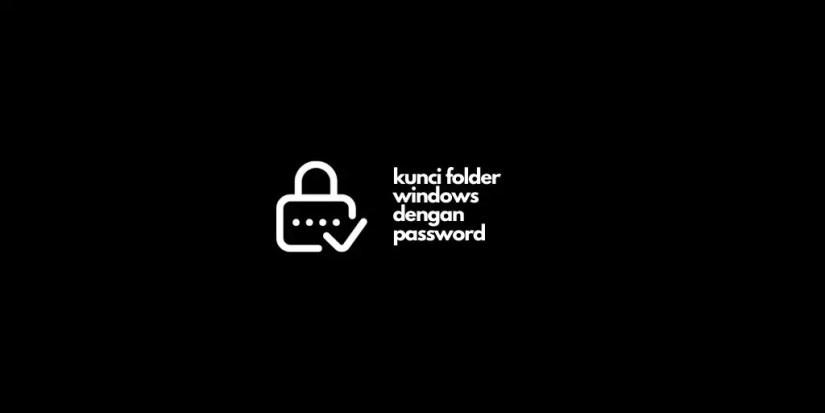 Kunci Folder Windows dengan Password