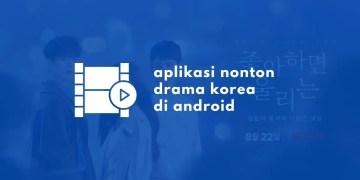 Aplikasi Nonton dan Streaming Drama Korea di Android