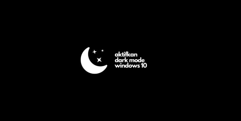 Mengaktifkan Dark Mode di Windows 10
