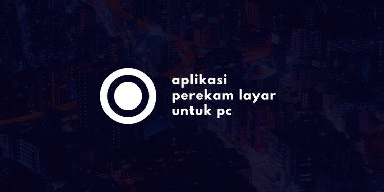 Aplikasi Perekam Layar PC Screen Recorder PC