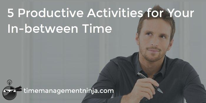 productive activities in-between time