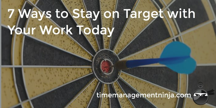 7 Ways to Stay on Target with Your Work