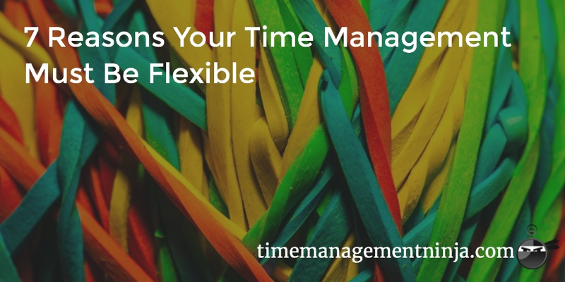 7 Reasons Your Time Management Must Be Flexible