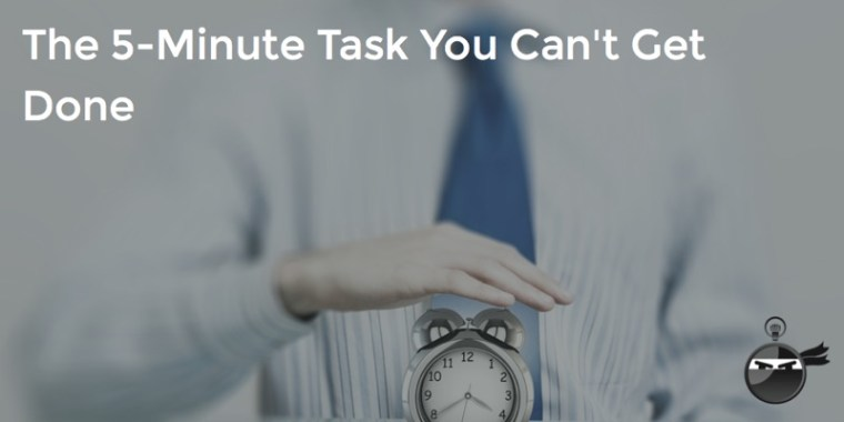 the 5 minute task you can t get done time management ninja