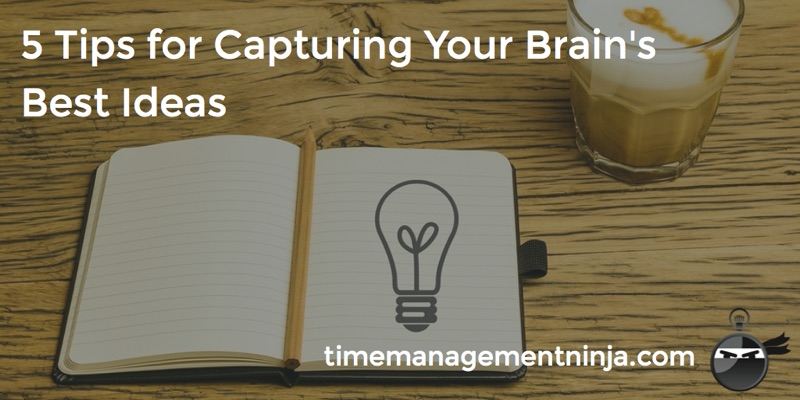 5 Tips for Capturing Your Brain_s Best Ideas