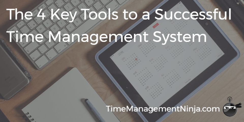 The 4 Key Tools to a Successful Time Management System