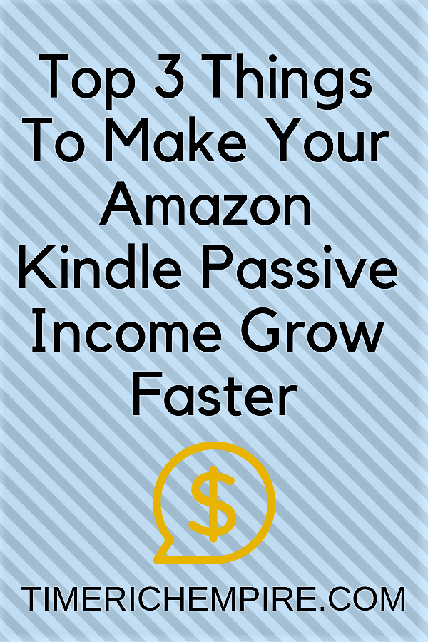 Top 3 Things To Make Your Amazon Kindle Passive Income Grow Faster Time Rich Empire