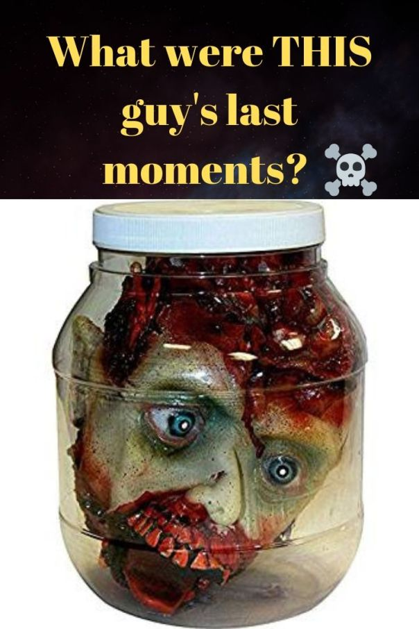 What were THIS guy's last moments? Like OMG...OMG...SOME NUT JOB IS CHOPPING OF MY HEAD! - Head in Plastic Jar. Find 17 more Scary Halloween decorations ideas.