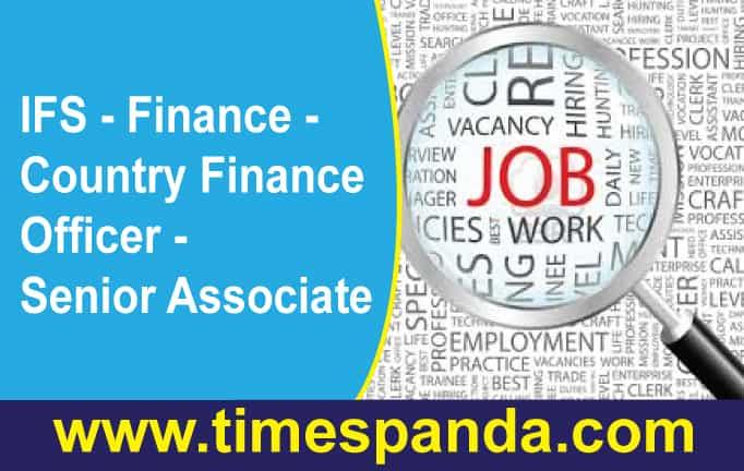 IFS – Finance – Country Finance Officer – Senior Associate