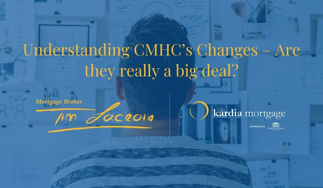 Understanding CMHC's Changes – Are they really a big deal?