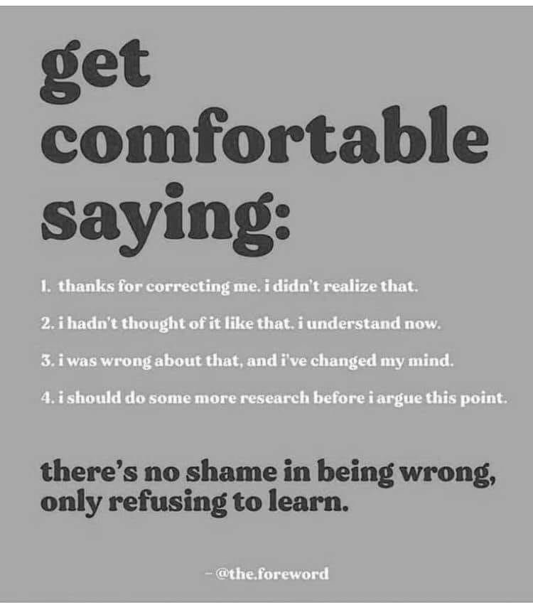 There's no shame in being wrong, only refusing to learn.