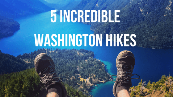 5 Incredible Washington State Hikes