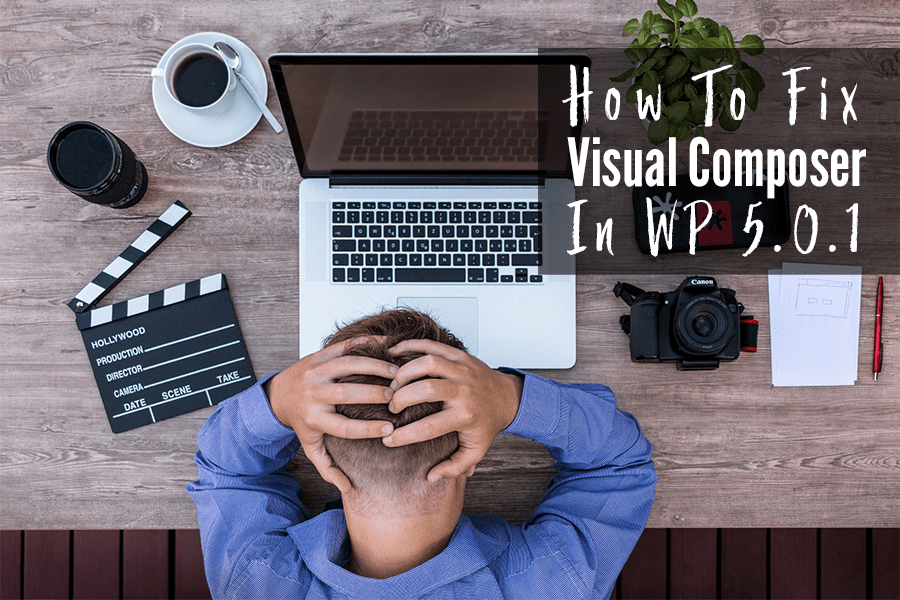 How To Fix Visual Composer Not Working With WP 5.0.1