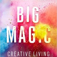 Big Magic ~ Elizabeth Gilbert