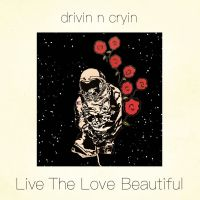 Drivin N Cryin | Live the Love Beautiful