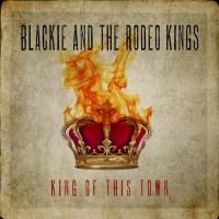 Blackie & The Rodeo Kings | King Of This Town