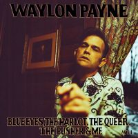 Waylon Payne | Blue Eyes, The Harlot, The Queer, The Pusher & Me Act I