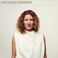 Kathleen Edwards | Total Freedom