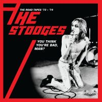 Albums Of The Week: Iggy And The Stooges | You Think You're Bad, Man? The Road Tapes '73-'74