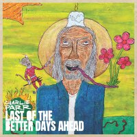 Albums Of The Week: Charlie Parr | Last of the Better Days Ahead