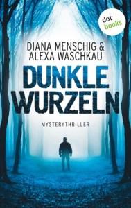Cover Dunkle Wurzeln Diana Menschig Alexa Waschkau
