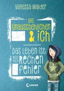 Cover Die Unausstehlichen & ich - Das Leben ist ein Rechenfehler Vanessa Walder Die Unausstehlichen & ich - Das Leben ist ein Rechenfehler
