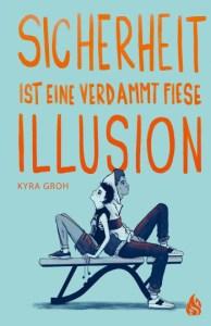 """Cover """"Sicherheit ist eine verdammt fiese Illusion"""" - Kyra Groh"""