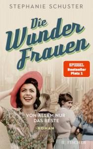 Cover Stephanie Schuster Die Wunderfrauen Von allem nur das Beste
