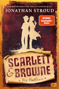 Cover Jonathan Stroud Scarlett & Browne - Die Outlaws Band 1