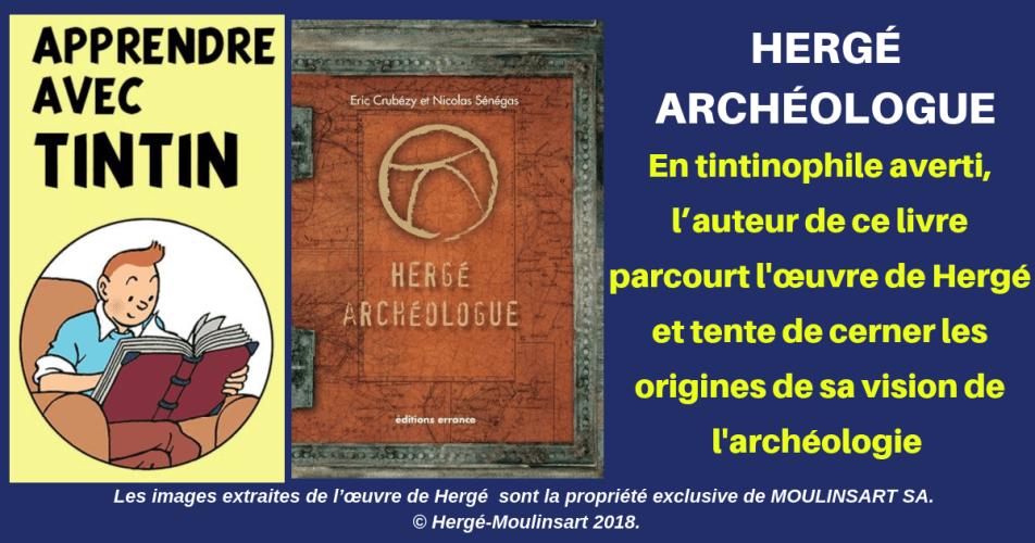 HERGÉ ARCHÉOLOGUE, OUVRAGE INSOLITE ET AMUSANT,POUR TOUT PUBLIC.