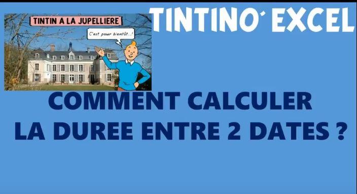 TINTIN EXCEL : CALCULER UNE DURÉE ENTRE 2 DATES