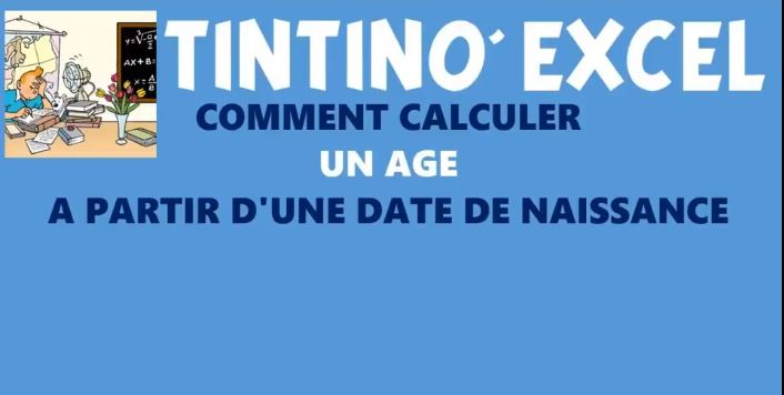 TINTIN EXCEL : CALCULER UN AGE A PARTIR D'UNE DATE DE NAISSANCE
