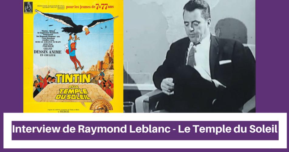 VIDÉO : RAYMOND LEBLANC PARLE DU DESSIN ANIMÉ LE TEMPLE DU SOLEIL (1969)