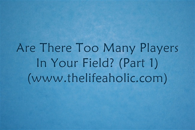 Are There Too Many Players in Your Field? (Part 1)
