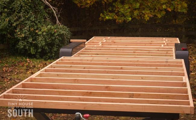Tiny House Construction Begins Subfloor Part I Tiny