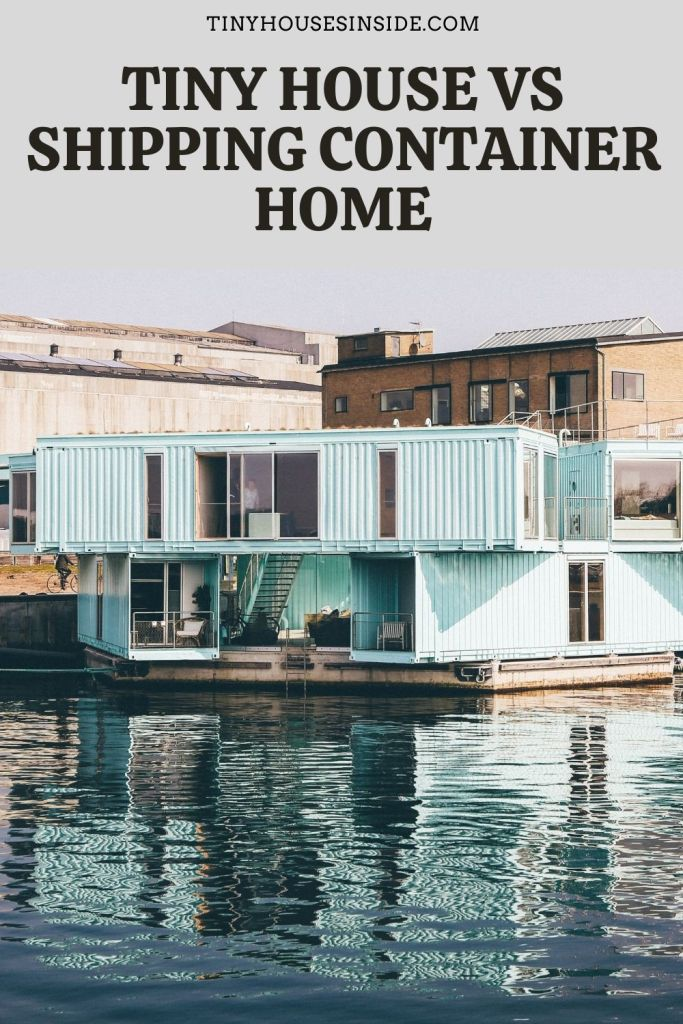 Tiny House vs Shipping Container Home