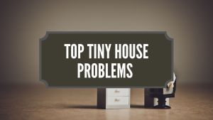 Top Tiny House Problems