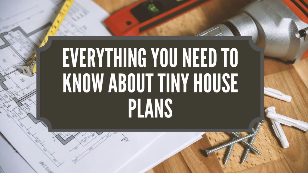 Everything You Need To Know About Tiny House Plans