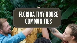 Florida Tiny House Communities