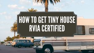 How To Get Tiny House RVIA Certified