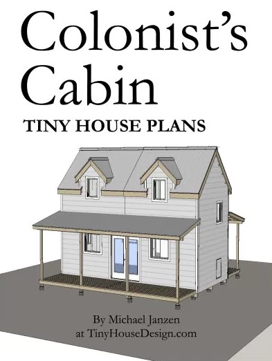 Colonists Cabin Tiny House Plans by Michael Janzen