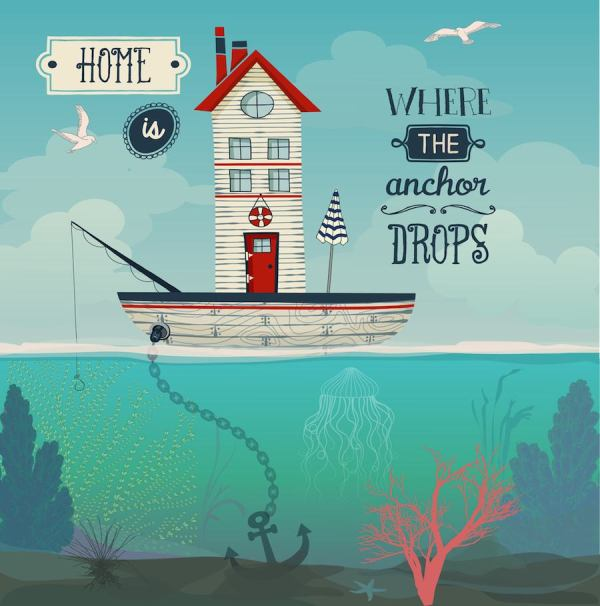 Boat Home - Home is where the anchor drops inspirational quote, with tiny house in a sailing boat at