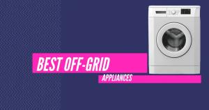 best off grid appliances