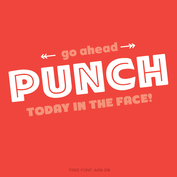 go ahead, punch today in the face