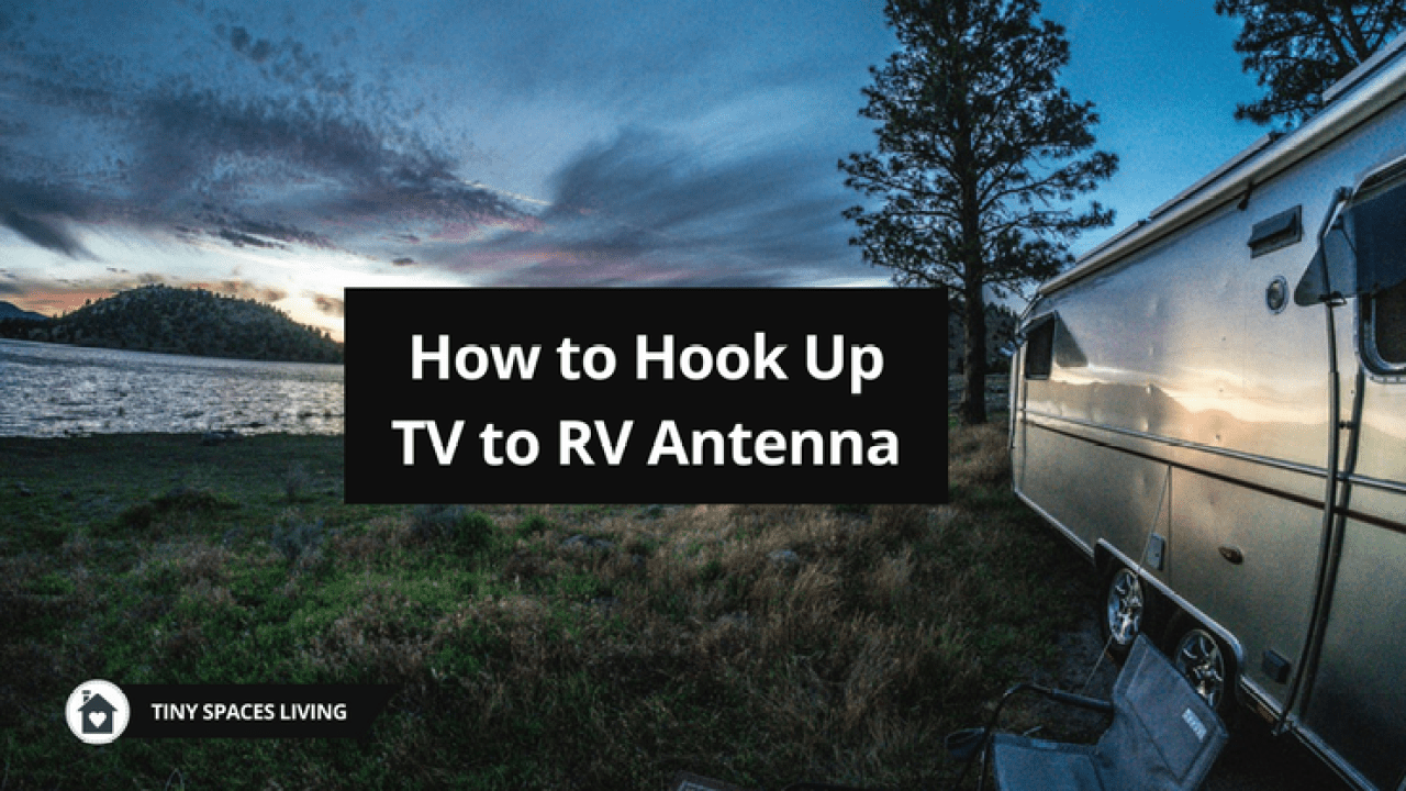 How to Hook Up TV to RV Antenna – Tiny Spaces Living