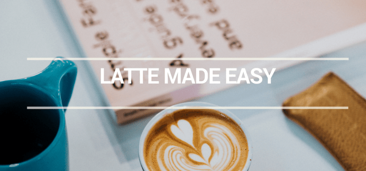 LATTE MADE EASY
